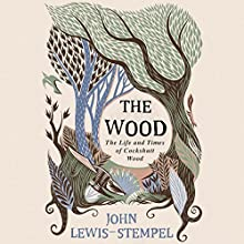 The Wood: The Life & Times of Cockshutt Wood Audiobook by John Lewis-Stempel Narrated by Leighton Pugh