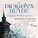 The Dragon's Blade: Veiled Intentions, Volume 2 Audiobook by Michael R. Miller Narrated by Dave Cruse