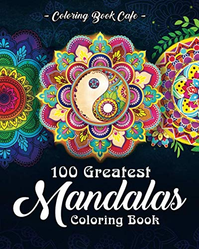 100 Greatest Mandalas Coloring Book: The Ultimate Mandala Coloring Book for Meditation, Stress Relief and Relaxation -