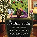 The Armchair Birder: Discovering the Secret Lives of Familiar Birds Audiobook by John Yow Narrated by Kevin Young