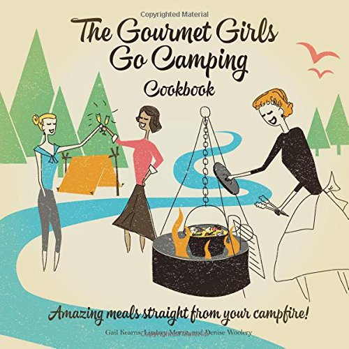 The Gourmet Girls Go Camping Cookbook: Amazing Meals Straight from Your Campfire! (Best Camping Meals For Two)