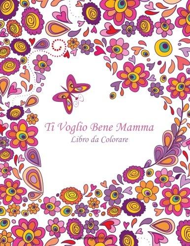 Ti Voglio Bene Mamma Libro da Colorare 1 (Volume 1) (Italian Edition)