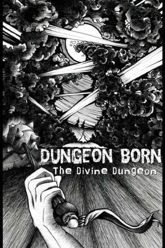 Dungeon Born (The Divine Dungeon) (Volume 1)