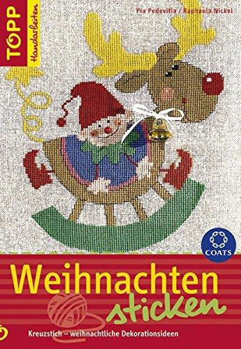 Weihnachten sticken: Kreuzstich - weihnachtliche Dekorationsideen.  Viele Anwendungen mit liebevollen Figuren im beliebten Kreuzstich (TOPP Handarbeiten)