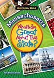 MASSACHUSETTS What s So Great About This State (Arcadia Kids)
