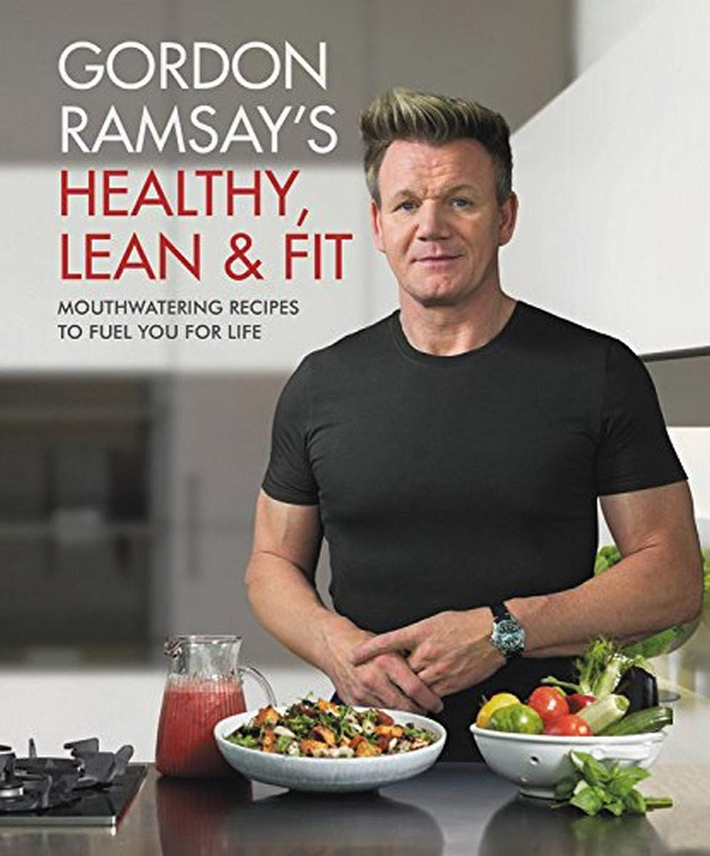 Gordon Ramsay S Healthy Lean Fit Mouthwatering Recipes To Fuel You For Life Ramsay Gordon 9781538714669 Amazon Com Books