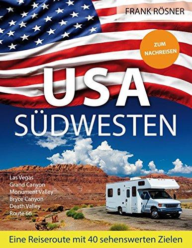 USA Südwesten: Eine Reiseroute mit 40 sehenswerten Zielen - ZUM NACHREISEN Taschenbuch – 1. Juni 2016 Frank Rösner 3000523847 USA Süden West South Central States
