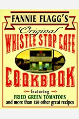 Fannie Flagg's Original Whistle Stop Cafe Cookbook: Featuring : Fried Green Tomatoes, Southern Barbecue, Banana Split Cake, and Many Other Great Recipes Kindle Edition