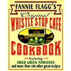 Fannie Flagg's Original Whistle Stop Cafe Cookbook: Featuring : Fried Green Tomatoes, Southern Barbecue, Banana Split Cake, a