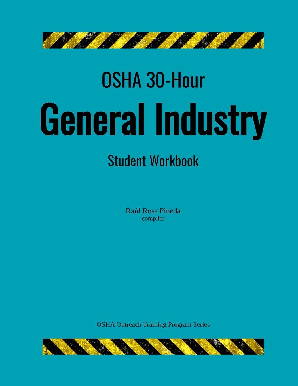 Osha 30 Hour General Industry Student Workbook Osha Outreach Training Program Ross Pineda Raul 9781719167451 Amazon Com Books