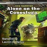 Alone on the Conestoga: The Colony Ship Conestoga, Volume 4 | John Thornton