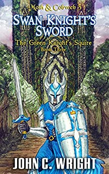 Swan Knight's Sword: The Green Knight's Squire Book Three (Moth & Cobweb 3) by [Wright, John C.]