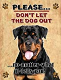 Rottweiler Rottie - Don't Let The Dog Out... - 9X12 Realistic Pet Image New Aluminum Metal Outdoor Dog Pet Sign. Will Not Rust!