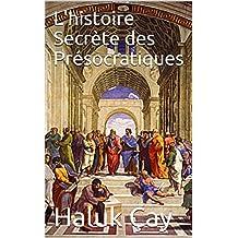 L'histoire Secrète des Présocratiques (French Edition)