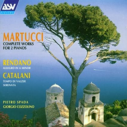 Martucci: Complete Works for 2 Pianos - Catalani and Rendano
