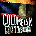 Colombian Killers: The True Stories of the Three Most Prolific Serial Killers on Earth | Ryan Green