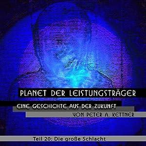 Die große Schlacht (Planet der Leistungsträger 20) Hörbuch