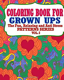 Coloring Book For Grown Ups: The Fun, Relaxing & Anti Stress Patterns Series (