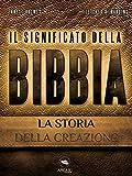 Il Significato della Bibbia. La storia della creazione (Italian Edition)