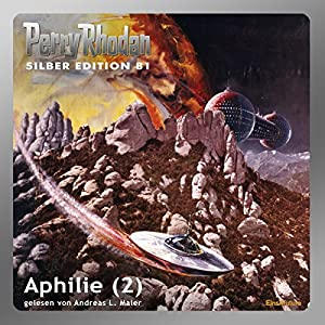 Aphilie - Teil 2 (Perry Rhodan Silber Edition 81) Hörbuch