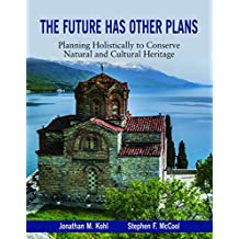 Future Has Other Plans: Planning Holistically to Conserve Natural and Cultural Heritage (Applied Communication)