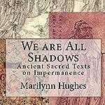 We Are All Shadows | Marilynn Hughes