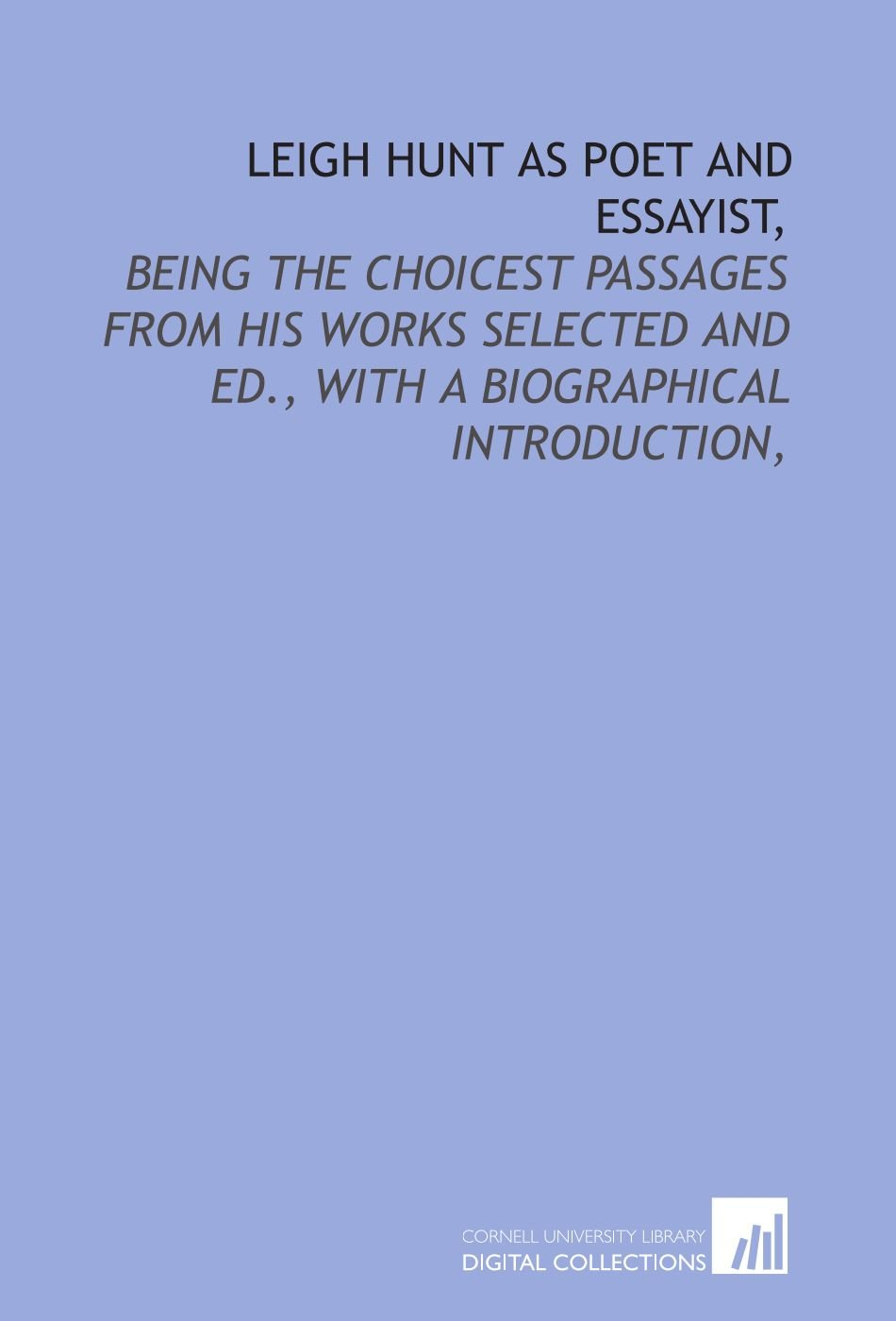 Leigh Hunt as poet and essayist,: being the choicest passages from his works selected and ed., with a biographical introduction, pdf epub