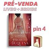 Projeto Duquesa – Dinastia Dos Duques – Livro 1 + Pin