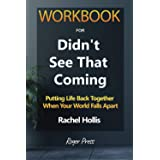 Workbook for Didn't See That Coming: Putting Life Back Together When Your World Falls Apart