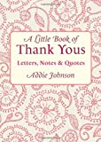 A Little Book of Thank Yous, Addie Johnson, 1573243744