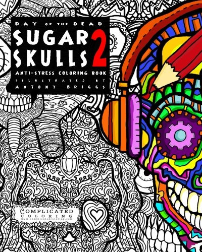 Day of the Dead - Sugar Skulls 2: Anti-Stress Coloring Book (Complicated Coloring) -
