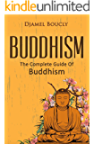Buddhism: The Complete Guide Of Buddhism, 2nd Edition, Everything You Need To Know To Practice Buddhist Teachings In Your Everyday Life (English Edition)