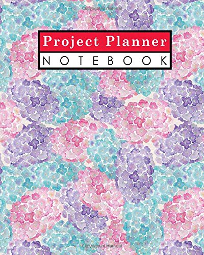 Project Planner Notebook: Project Log Template, Project Management Planner, Project Planner Journal, Organize Notes, To Do, Ideas, Follow Up, Hydrangea Flower Cover (Volume 37) - Project Log