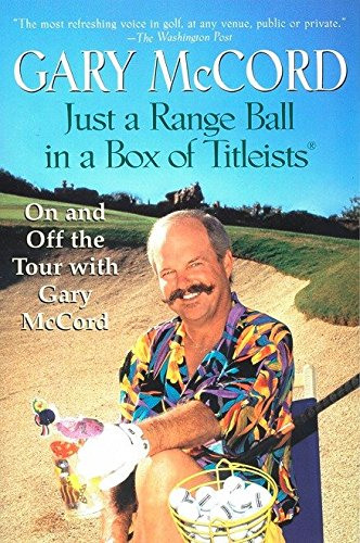 Just a Range Ball in a Box of Titleists: On and Off the Tour with Gary McCord ()