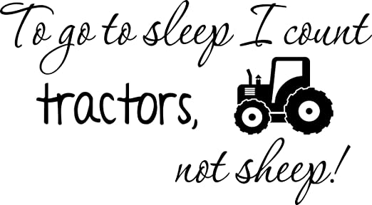 Amazon Com Vinyl Decal To Go To Sleep I Count Tractors Not Sheep Cute Inspirational Vinyl Wall Quotes Home Kitchen