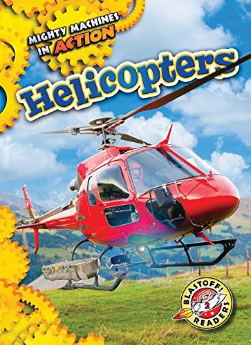 Helicopters (Blastoff! Readers, Level 2: Mighty Machines in Action) ()