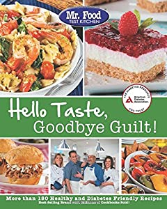 Mr. Food Test Kitchen's Hello Taste, Goodbye Guilt!: Over 150 Healthy and Diabetes Friendly Recipes