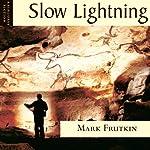 Slow Lightning | Mark Frutkin