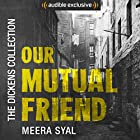 Our Mutual Friend: The Dickens Collection: An Audible Exclusive Series Hörbuch von Charles Dickens, Lucinda Hawksley - introduction Gesprochen von: Meera Syal, Lucinda Hawksley - introduction