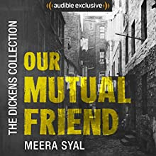 Our Mutual Friend: The Dickens Collection: An Audible Exclusive Series Audiobook by Charles Dickens, Lucinda Hawksley - introduction Narrated by Meera Syal, Lucinda Hawksley - introduction