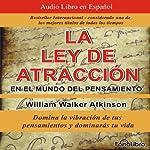 La Ley de Atraccion en el Mundo del Pensamiento [The Law of Attraction in the World of Thought]: Vibracion del Pensamiento | William Walker Atkitson