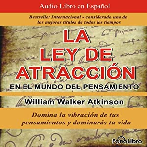 La Ley de Atraccion en el Mundo del Pensamiento [The Law of Attraction in the World of Thought] Hörbuch