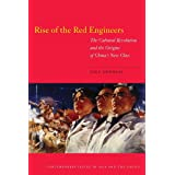 Rise of the Red Engineers: The Cultural Revolution and the Origins of China's New Class (Contemporary Issues in Asia and the