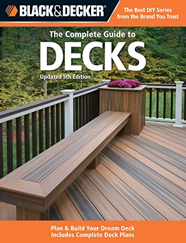 Black & Decker The Complete Guide to Decks, Updated 5th Edition (Black & Decker Complete Guide) ()