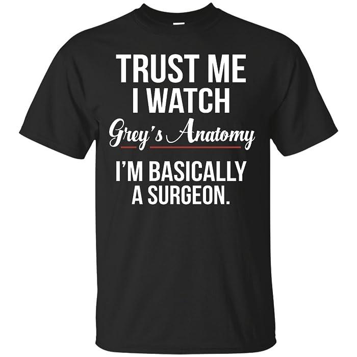 Trust Me I Watch Grey\'s Anatomy I\'m basically a surgeon T-shirt ...