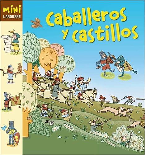 Descargar libros de texto en linea gratis en pdf. Caballeros y Castillos (Larousse - Infantil / Juvenil - Castellano - A Partir De 5/6 Años - Colección Mini Larousse) in Spanish PDF iBook PDB