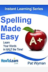 Spelling Made Easy: Learn Your Words in Half the Time (Instant Learning Series Book 5) Kindle Edition