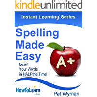 Spelling Made Easy: Learn Your Words in Half the Time (Instant Learning Series Book 5)