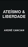 Ateísmo & Liberdade: Uma Introdução ao Livre-Pensamento (Trilogia do Nada Livro 1)