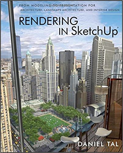 Rendering In SketchUp: From Modeling To Presentation For Architecture,  Landscape Architecture, And Interior Design 1st Edition